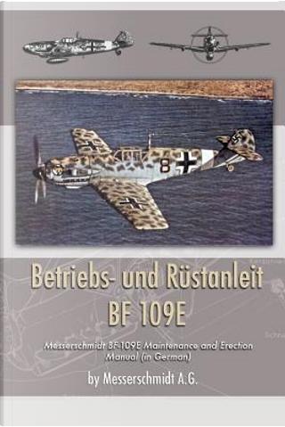 Betriebs- und Rustanleit BF 109E by Messerschmidt A.G.