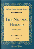 The Normal Herald, Vol. 13 by Indiana State Normal School