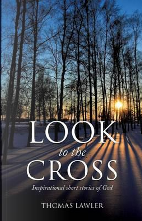 Look to the Cross by Thomas Lawler