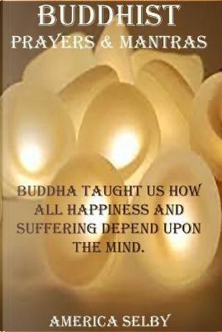 Buddhist Prayers and Mantras Buddhism Prayers by America Selby