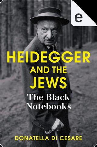 Heidegger and the Jews by Donatella Di Cesare