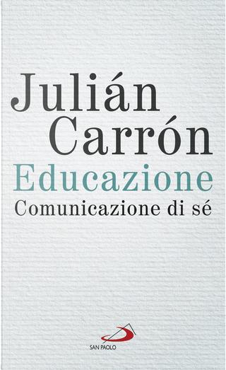 Educazione. Comunicazione di sé by Julián Carrón