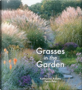 Grasses in the Garden by Katharina Adams
