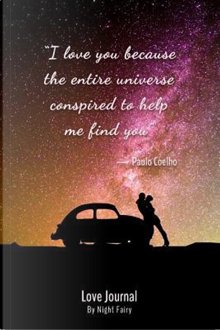 Love Journal - I Love You Because the Entire Universe Conspired to Help Me Find You by Judy Sery-Barski