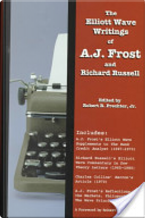 The Elliott Wave Writings of A.J. Frost and Richard Russell by A. J. Frost