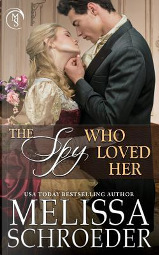 The Spy Who Loved Her by Melissa Schroeder