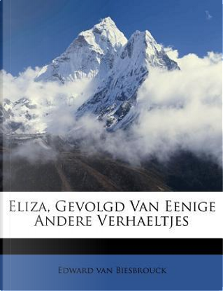 Eliza, Gevolgd Van Eenige Andere Verhaeltjes by Edward Van Biesbrouck