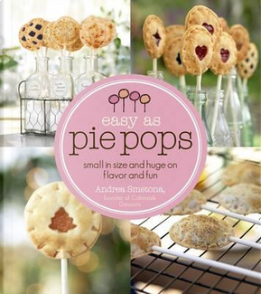 Easy As Pie Pops by Andrea Smetona