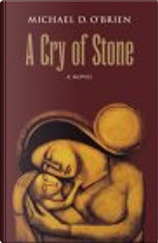 A Cry of Stone by Michael D. O'Brien