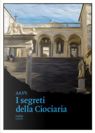 I segreti della Ciociaria by Juan Javier Bolanos, Maria Scerrato, Michele Piccolino, Peter Hubscher, Vittorio Macioce