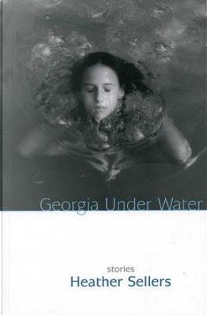 Georgia Under Water by Heather Sellers