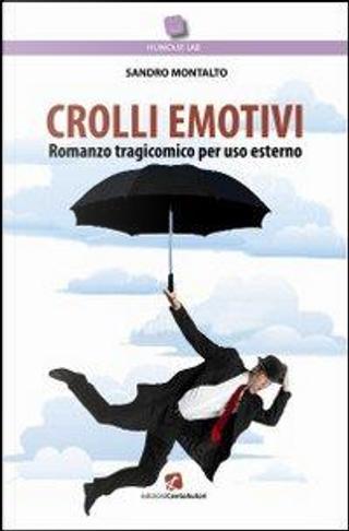 Crolli emotivi. Romanzo tragicomico per uso esterno by Sandro Montalto