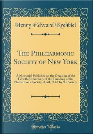 The Philharmonic Society of New York by Henry Edward Krehbiel