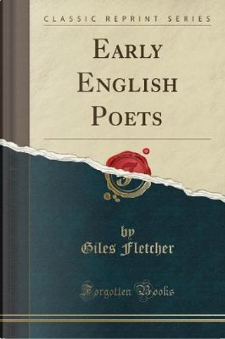 Early English Poets (Classic Reprint) by Giles Fletcher