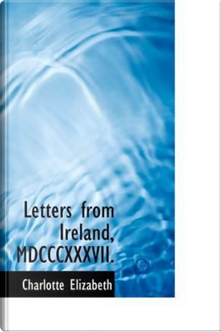 Letters from Ireland, MDCCCXXXVII by Charlotte Elizabeth
