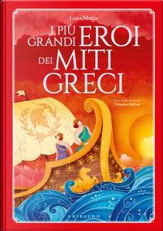 I più grandi eroi dei miti greci. Ediz. a colori by Luisa Mattia