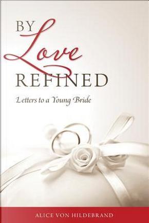 By Love Refined by Alice Von Hildebrand