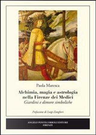Alchimia, magia e astrologia nella Firenze dei Medici. Giardini e dimore simboliche by Paola Maresca