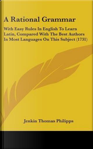 A Rational Grammar by Jenkin Thomas Philipps