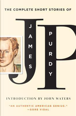 The Complete Short Stories of James Purdy by Purdy James
