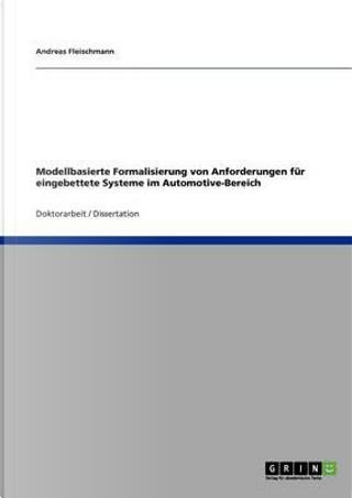 Modellbasierte Formalisierung von Anforderungen für eingebettete Systeme im Automotive-Bereich by Andreas Fleischmann