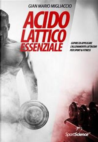 Acido Lattico Essenziale by Gian Mario Migliaccio