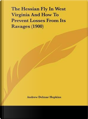 The Hessian Fly in West Virginia and How to Prevent Losses from Its Ravages (1900) by Andrew Delmar Hopkins