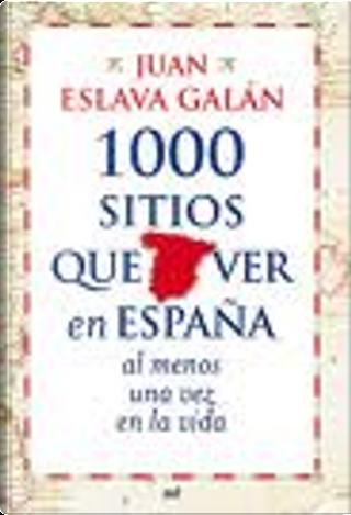 1000 sitios que ver en España al menos una vez en la vida by Juan Eslava Galán