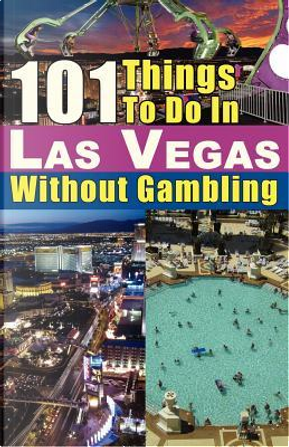101 Things to do in Las Vegas Without Gambling by Michael J Cullen