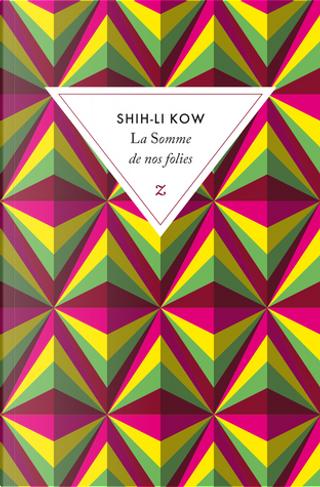 La somme de nos folies by Shih-Li Kow
