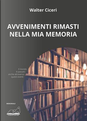 Avvenimenti rimasti nella mia memoria by Walter Ciceri
