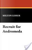 Recruit for Andromeda by Milton Lesser