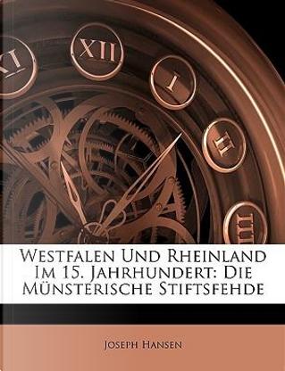 Westfalen Und Rheinland Im 15. Jahrhundert by Joseph Hansen