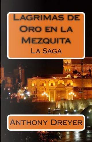 Lagrimas de Oro en la Mezquita/Tears of Gold in the Mosque by Anthony Dreyer