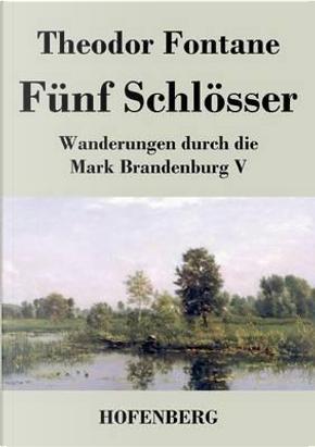 Fünf Schlösser by Theodor Fontane
