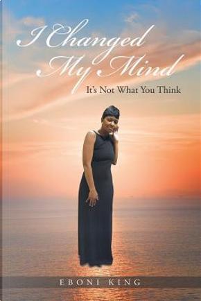 I Changed My Mind by Eboni King