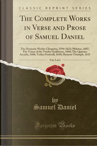 The Complete Works in Verse and Prose of Samuel Daniel, Vol. 3 of 4 by Samuel Daniel