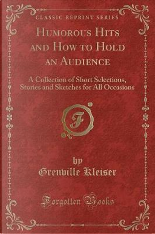 Humorous Hits and How to Hold an Audience by Grenville Kleiser