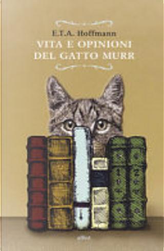 Vita e opinioni del gatto Murr by E. T. A. Hoffmann