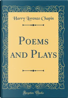 Poems and Plays (Classic Reprint) by Harry Lorenzo Chapin