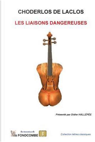 Les Liaisons Dangereuses by Pierre Ambroise François Choderlos de Laclos