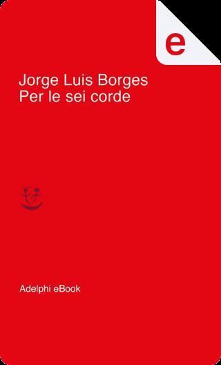 Per le sei corde by Jorge Luis Borges