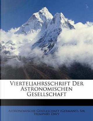 Vierteljahrsschrift Der Astronomischen Gesellschaft by Astronomische Gesellschaft (Germany)