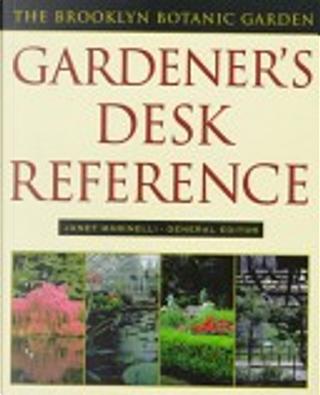 The Brooklyn Botanic Garden gardener's desk reference by Janet Marinelli