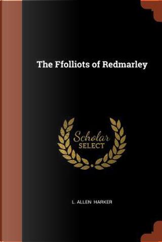 The Ffolliots of Redmarley by L. Allen Harker