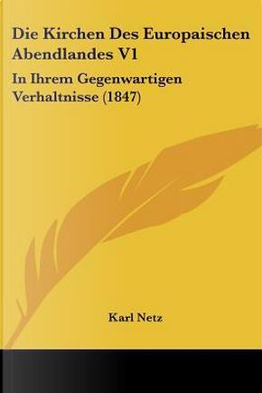 Die Kirchen Des Europaischen Abendlandes V1 by Karl Netz