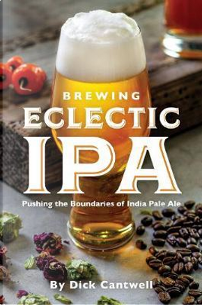 Brewing Eclectic IPA by Dick Cantwell