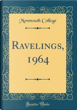 Ravelings, 1964 (Classic Reprint) by Monmouth College