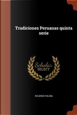 Tradiciones Peruanas Quinta Serie by Ricardo Palma