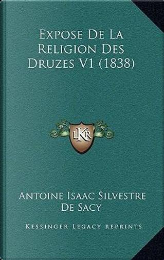 Expose de La Religion Des Druzes V1 (1838) by Antoine Isaac Silvestre De Sacy